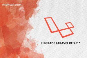 TUTORIAL LARAVEL CARA UPGRADE LARAVEL DARI 5.7 KE 5.6