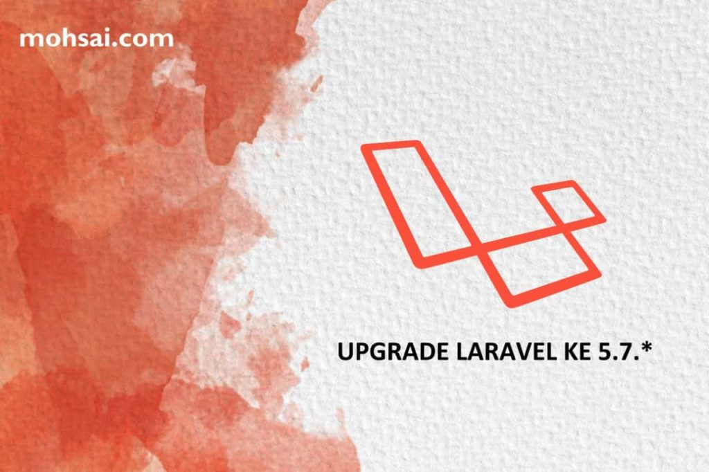 TUTORIAL LARAVEL CARA UPGRADE LARAVEL DARI 5.7 KE 5.6