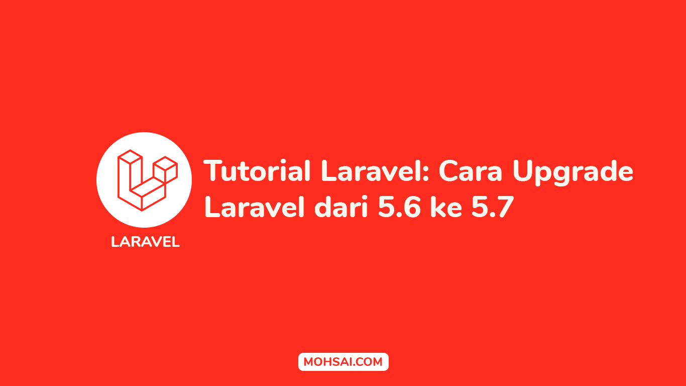 Tutorial Laravel Cara Upgrade Laravel dari 5.6 ke 5.7.