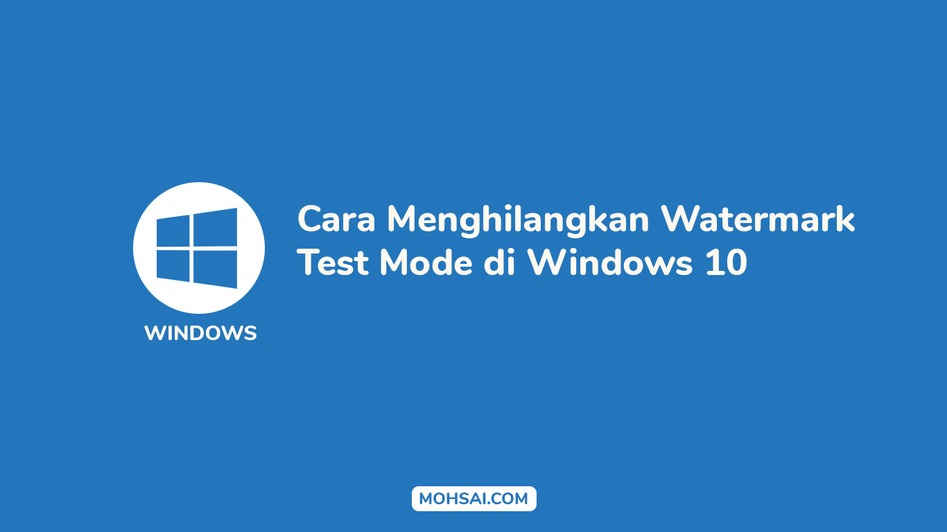 [TUTORIAL] Cara Menghilangkan Watermark Test Mode di Windows 10