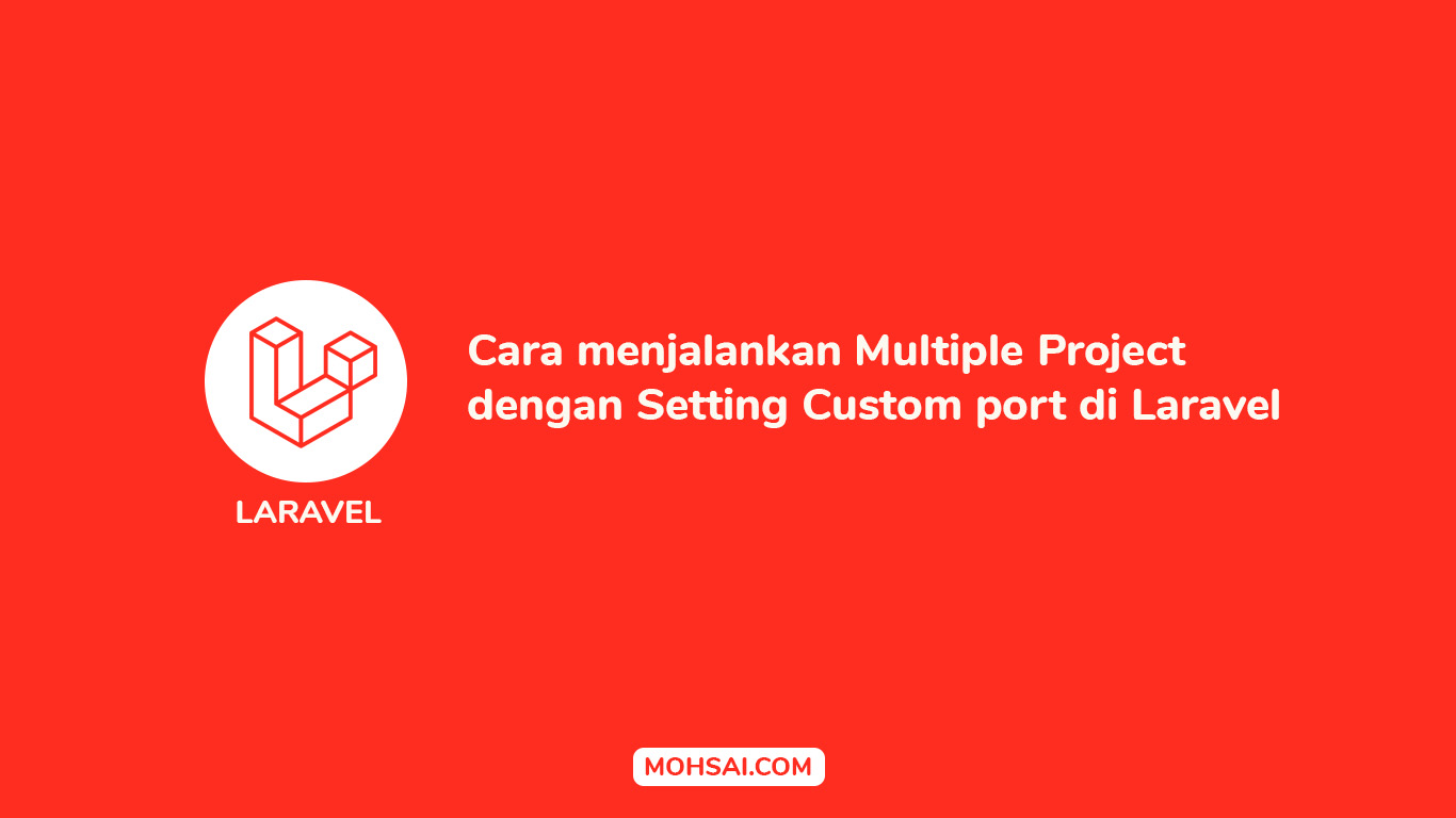 Cara menjalankan Multiple Project dengan Setting Custom port di Laravel